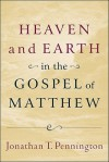 Heaven and Earth in the Gospel of Matthew - Jonathan T. Pennington