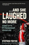 ..And She Laughed No More: Stoke City's (First) Premiership Adventure - Stephen Foster