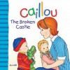 Caillou: The Broken Castle - Joceline Sanschagrin, Pierre Brignaud