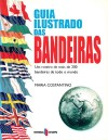 Guia Ilustrado das Bandeiras - Maria Constantino, Manuel Marques