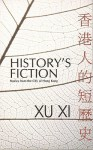 History's Fiction: Stories from the City of Hong Kong - Xu Xi, Mike Ingham