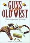 Guns of the Old West: An Illustrated History - Dean K. Boorman