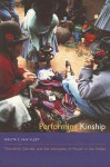 Performing Kinship: Narrative, Gender, and the Intimacies of Power in the Andes - Krista E. Van Vleet