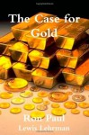 The Case for Gold - Ron Paul, Lewis Lehrman