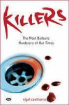 Killers: The Most Barbaric Murderers Of Our Times - Nigel Cawthorne