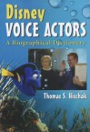 Disney Voice Actors: A Biographical Dictionary - Thomas S. Hischak
