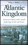 Atlantic Kingdom: America's Contest with Cunard in the Age of Sail and Steam - John Butler