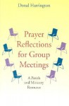 Prayer Reflections for Group Meetings: A Parish and Ministry Resource - Donal Harrington