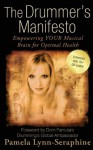 The Drummer's Manifesto: Empowering Your Musical Brain for Optimal Health - Pamela Lynn-Seraphine, Dom Famularo