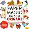 Paper Magic the Art of Origami - Katherine A. Gleason