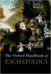 The Oxford Handbook of Eschatology - Jerry L. Walls