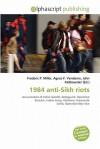 1984 Anti-Sikh Riots - Frederic P. Miller, Agnes F. Vandome, John McBrewster