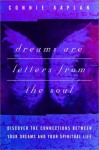 Dreams Are Letters from the Soul : Discover the Connections Between Your Dreams and Your Spiritual Life - Connie Kaplan, Andrew Harvey
