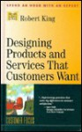 Designing Products And Services That Customers Want (Management Master Series) - Robert King