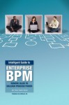 Intelligent Guide to Enterprise BPM: Remove Silos to Unleash Process Power (Intelligent Guide Book Series) - Marie Kuppler, Joerg Klueckmann, Christina Heller, Rob Davis, Thomas Stoesser, Katrina Simon, Sven Roeleven, Bruce Williams, Nina Uhl, Patrick Buech