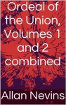Ordeal of the Union, Volumes 1 and 2 combined - Allan Nevins, Stephen Haas