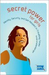 Secret Power for Girls: Identity, Security, and Self-Respect in Troubling Times - Rick Bundschuh