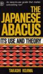 Abacus, Japanese: Its Use and Theory - Takashi Kojima