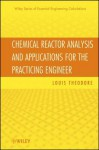 Chemical Reactor Analysis and Applications for the Practicing Engineer - Louis Theodore