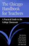 The Chicago Handbook for Teachers: A Practical Guide to the College Classroom - Alan Brinkley, Betty Dessants, Michael Flamm, Cynthia Fleming, Charles B. Forcey Jr., Eric Rothschild