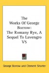 The Works of George Borrow: The Romany Rye, a Sequel to Lavengro V5 - George Borrow