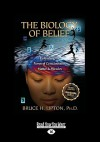 The Biology of Belief: Unleashing the Power of Consciousness, Matter & Miracles - Bruce H. Lipton