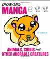 Drawing Manga Animals, Chibis, and Other Adorable Creatures - J.C. Amberlyn