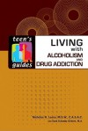 Living with Alcoholism and Drug Addiction - Nicholas R. Lessa, Sara D. Gilbert