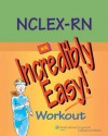 NCLEX-RN®: An Incredibly Easy! Workout (Incredibly Easy! Series®) - Lippincott Williams & Wilkins, Springhouse