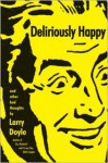 Deliriously Happy: and Other Bad Thoughts - Larry Doyle