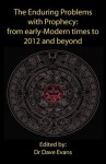 The Enduring Problems with Prophecy: From Early-Modern Times to 2012 and Beyond - Dave Evans