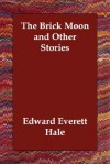 The Brick Moon and Other Stories - Edward Everett Hale Jr.