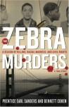The Zebra Murders: A Season of Killing, Racial Madness, and Civil Rights - Prentice Earl Sanders, Bennett Cohen