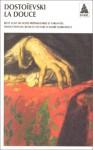 La Douce - Fyodor Dostoyevsky, André Markowicz