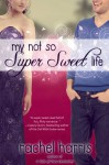 My Not So Super Sweet Life - Rachel Harris