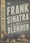 Frank Sinatra in a Blender - Matthew McBride, To Be Announced