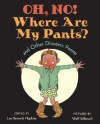 Oh, No! Where Are My Pants? and Other Disasters: Poems - Lee Bennett Hopkins, Wolf Erlbruch