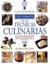 Le Cordon Bleu: Guia Completa de las Technicas Culinarias - Le Cordon Bleu Magazine, Eric Treuille, Jeni Wright