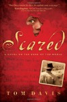 Scared: A Novel on the Edge of the World - Tom Davis