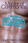 Master of Ceremonies: A True Story of Love, Murder, Roller Skates and Chippendales - David Henry Sterry