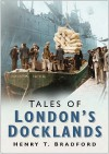 Tales Of London's Docklands - Henry Bradford