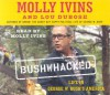 Bushwhacked: Life in George W. Bush's America - Molly Ivins, Lou Dubose