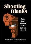 Shooting Blanks: Facts Don't Matter to the Gun Ban Crowd - Alan Gottlieb, Dave Workman