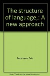 The structure of language,: A new approach - Petr Beckmann