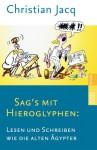 Sags Mit Hieroglyphen: Lesen Und Schreiben Wie Die Alten Ägypter. (Ab 12 J.) - Christian Jacq