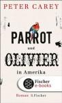 Parrot und Olivier in Amerika: Roman (German Edition) - Peter Carey, Bernhard Robben