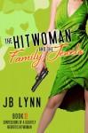 The Hitwoman and the Family Jewels (Confessions of a Slightly Neurotic Hitwoman) - J.B. Lynn, Parisa  Zolfaghari