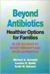 Beyond Antibiotics - Michael A. Schmidt, Lendon H. Smith, Keith W. Sehnert