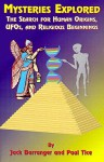 Mysteries Explored: The Search For Human Origins, Ufos, And Religious Beginnings - Jack Barranger, Paul Tice