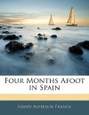 Four Months Afoot in Spain - Harry A. Franck